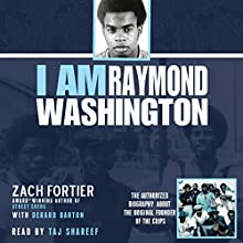 I Am Raymond Washington: The Only Authorized Biography of the Original Founder of the Crips Audiobook by Zach Fortier, Derard Barton Narrated by Taj Shareef