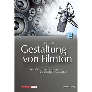 Gestaltung von Filmton: Sound-Design - Sound-Montage - Soundtrack-Komposition