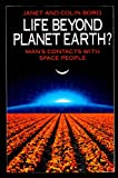 Life Beyond Planet Earth?: Man's Contacts with Space People (0586208720) by Bord, Janet