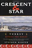 Crescent and Star: Turkey Between Two Worlds (0374528667) by Kinzer, Stephen