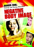 Understanding the Causes of a Negative Body Image (Teen Eating Disorder Prevention Book)