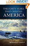The Forty Years that Created America:...