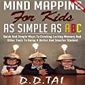 Mind Mapping for Kids: As Simple as ABC, 2nd Edition: Map Ways to Creating Lasting Memory Audiobook by D.D. Tai Narrated by Amy Baron Smolinski