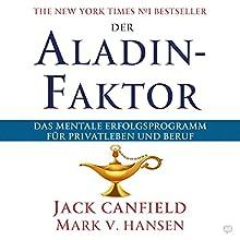 Der Aladin-Faktor: Das mentale Erfolgsprogramm für Privatleben und Beruf Hörbuch von Jack Canfield, Mark Victor Hansen Gesprochen von: Uwe Daufenbach