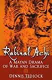 Rabinal Achi: A Mayan Drama of War and Sacrifice