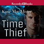 Time Thief: A Time Thief Novel, Book 1 (       UNABRIDGED) by Katie MacAlister Narrated by Celeste Ciulla