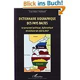 Dictionnaire biographique des Pays Baltes : Le personnel politique, diplomatique et militaire de 1918 à 2007