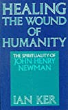 Healing the Wound of Humanity The Spirituality of John Henry Newman (0232520348) by Ian Ker