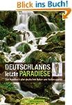 Deutschlands letzte Paradiese. Das Ha...
