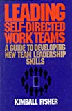 Leading Self-Directed Work Teams: A Guide to Developing New Team Leadership Skills (McGraw-Hill Training Series) (0070210713) by Kimball Fisher