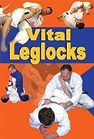 Vital Leglocks: 65 Leglocks for Jujitsu, Judo, Sambo and Mixed Martial Arts... (English Edition)