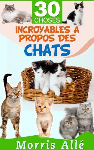 Couverture du livre Livre pour enfant: 30 choses incroyables à propos des chats