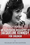 img - for History for Kids: An Illustrated Biography of Jacqueline Kennedy for Children book / textbook / text book