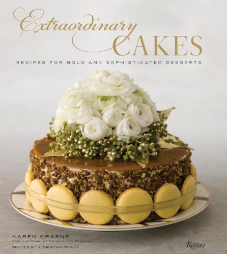 Extraordinary Cakes: Recipes for Bold and Sophisticated Desserts - French dessert recipes - Easy Dessert Recipes
