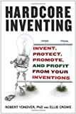 img - for Hardcore Inventing: Invent, Protect, Promote, and Profit From Your Ideas book / textbook / text book