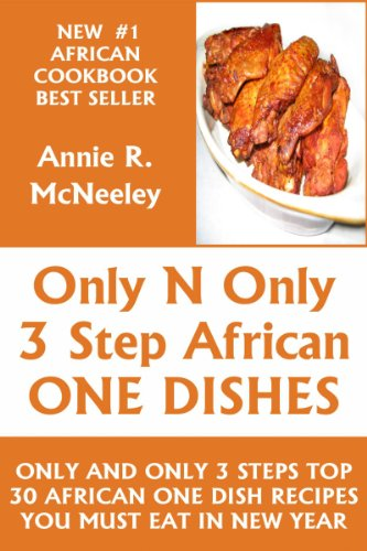 Annie R. McNeeley - Only And Only 3 Steps Top 30 African One Dish Recipes You Must Eat in New Year (English Edition)