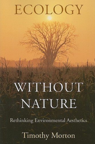Ecology without Nature: Rethinking Environmental Aesthetics