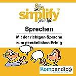 Simplify your life - Sprechen: Mit der richtigen Sprache zum persönlichen Erfolg | Ruth Drost-Hüttl