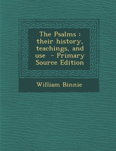 The Psalms: Their History, Teachings, and Use