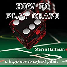 How to Play Craps: A Beginner to Expert Guide to Get You from the Sidelines to Running the Craps Table, Reduce Your Risk, and Have Fun Audiobook by Steven Hartman Narrated by Forris Day Jr