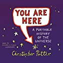 You Are Here: A Portable History of the Universe (       UNABRIDGED) by Christopher Potter Narrated by Richard Mitchley