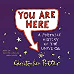 You Are Here: A Portable History of the Universe | Christopher Potter