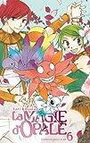 echange, troc Nari Kusakawa - La magie d'Opale, Tome 6 :