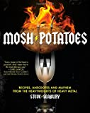 Mosh Potatoes: Recipes, Anecdotes, and Mayhem from the Heavyweights of Heavy Metal
