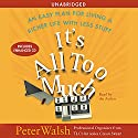 It's All Too Much: An Easy Plan for Living a Richer Life with Less Stuff Hörbuch von Peter Walsh Gesprochen von: Peter Walsh