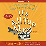 It's All Too Much: An Easy Plan for Living a Richer Life with Less Stuff | Peter Walsh