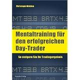 """Mentaltraining f�r den erfolgreichen Day-Trader: So steigern Sie Ihr Tradingergebnisvon """"Christoph Wahlen"""""""