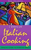 7 Days of Italian Cooking - Gracies Guide to Everyday Meals (Gracies Italian Living Series)