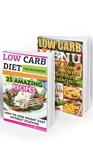 Low Carb Diet BOX SET 2 IN 1: 43 Amazing Recipes. How To Lose Weight In A Week Without Starving: (low carbohydrate, high protein, low carbohydrate foods, ... diet for dummies,  low carb high fat diet) by Imogen McCarthy, Imogen Snell