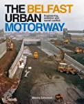 The Belfast Urban Motorway: Engineeri...