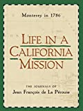 Life in a California Mission: Monterey in 1786