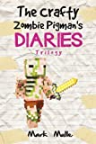 img - for The Crafty Zombie Pigman's Diaries Trilogy: (An Unofficial Minecraft Book for Kids Ages 9 - 12 (Preteen) book / textbook / text book