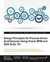 Design Principles for Process-driven Architectures Using Oracle BPM and SOA Suite 12c Front Cover