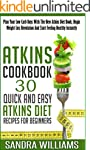 Atkins Cookbook: 30 Quick And Easy At...