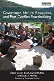Governance, Natural Resources and Post-Conflict Peacebuilding (Post-Conflict Peacebuilding and Natural Resource Management)