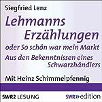 Lehmanns Erzählungen oder So schön war mein Markt: Aus den Bekenntnissen eines Schwarzhändlers | Siegfried Lenz