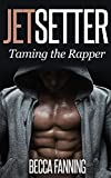 Jetsetter (Taming the Rapper Book 2)