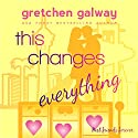 This Changes Everything: Oakland Hills, Volume 4 Audiobook by Gretchen Galway Narrated by Tanya Eby