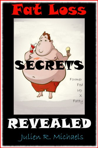"Fat Loss Secrets Revealed by a Fed Up Former"" X-Fatty"";Fat Loss Secrets Revealed, Is A Book On Tons Of Fat Loss Tips, And Even Rapid Weight Loss, If You ... Secrets Revealed, With Nothing Held Back."