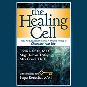 The Healing Cell: How the Greatest Revolution in Medical History is Changing Your Life | [Robin L. Smith, Tomasz Trafny, Max Gomez]