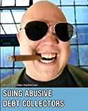 Suing Abusive Debt Collectors: Don't Get Mad, Get Even and Get Paid!