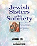 img - for Jewish Sisters In Sobriety Jewish Women's Untold Stories Of Alcoholism, Drug Addiction, Co-dependence And Recovery book / textbook / text book