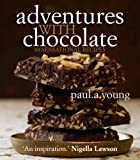 Paul A Young Adventures with Chocolate: 80 Sensational Recipes