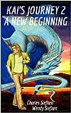 Kai's Journey 2 (A New Beginning)