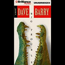 Big Trouble (       UNABRIDGED) by Dave Barry Narrated by Dick Hill