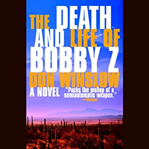 The Death and Life of Bobby Z | [Don Winslow]
